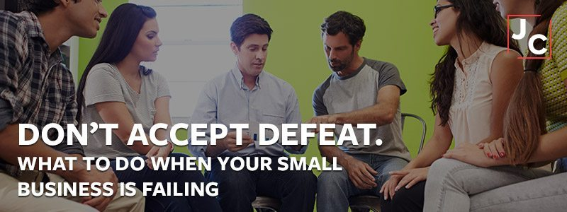 Don't Accept Defeat! What to Do When Your Small Business is Failing