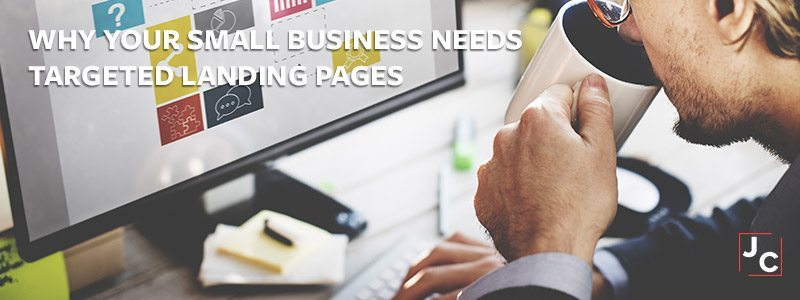 Why Your Small Business Needs Targeted Landing Pages